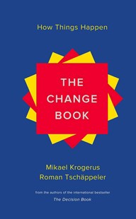 Change Book - How Things Happen by Mikael Krogerus, Roman Tschappeler, Jenny Piening (9780393240368) - HardCover - Business & Finance Business Communication