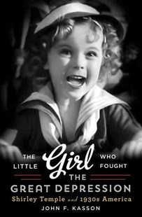 The Little Girl Who Fought the Great Depression Shirley Temple and 1930S America by John F. Kasson (9780393240795) - HardCover - Entertainment Dance