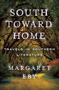 South Toward Home - Travels in Southern Literature by Margaret Eby (9780393241112) - HardCover - Modern & Contemporary Fiction Literature