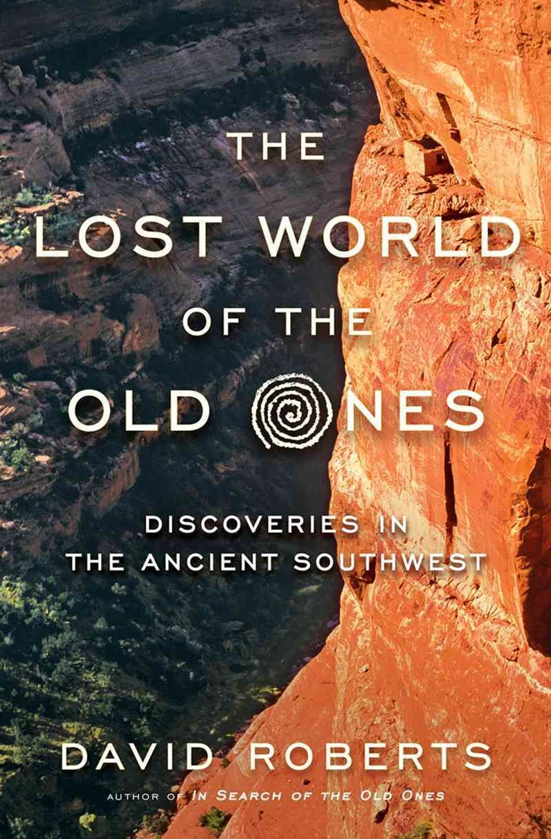 The Lost World of the Old Ones Discoveries in the Ancient Southwest