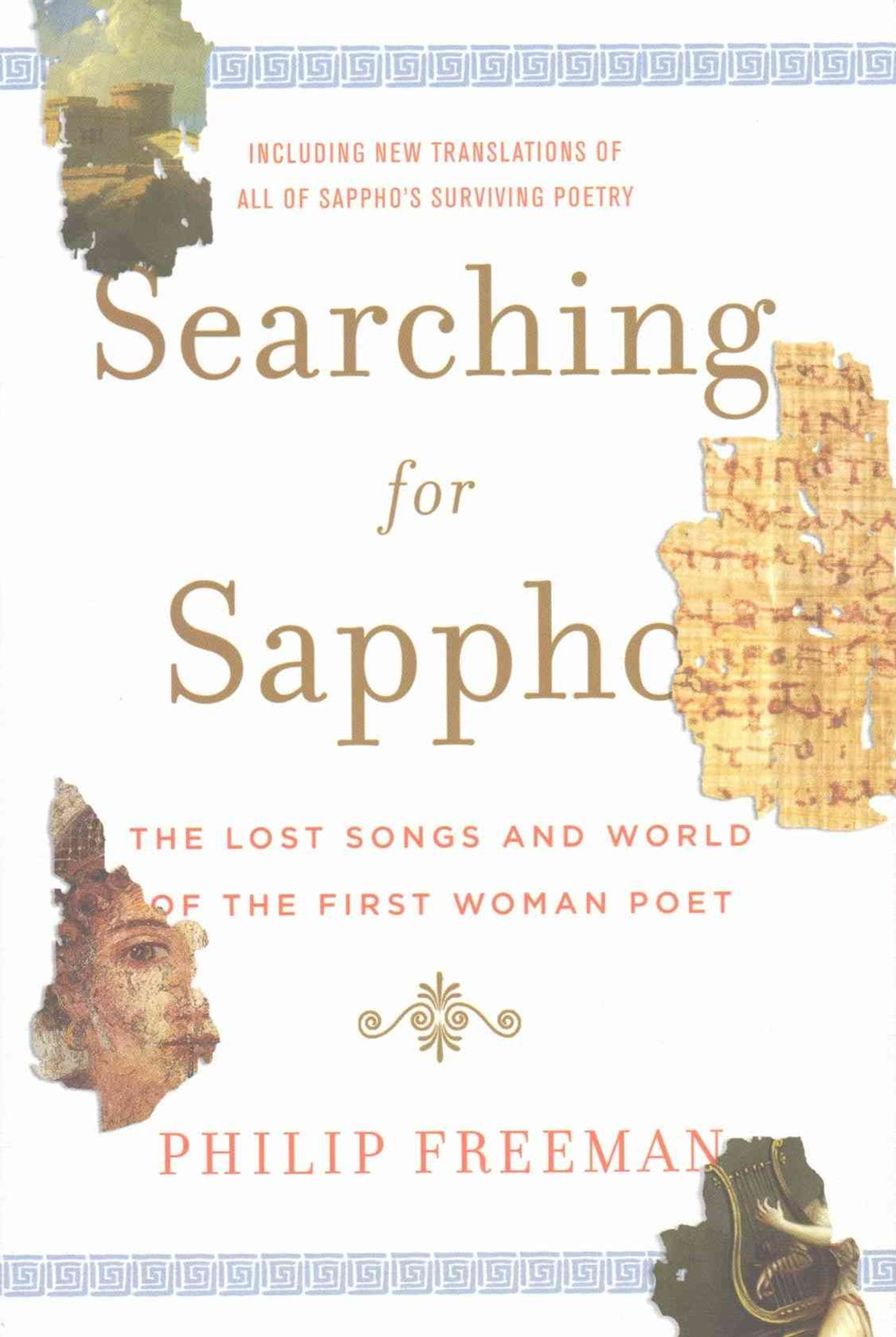 Searching for Sappho the Lost Songs and World of the First Woman Poet