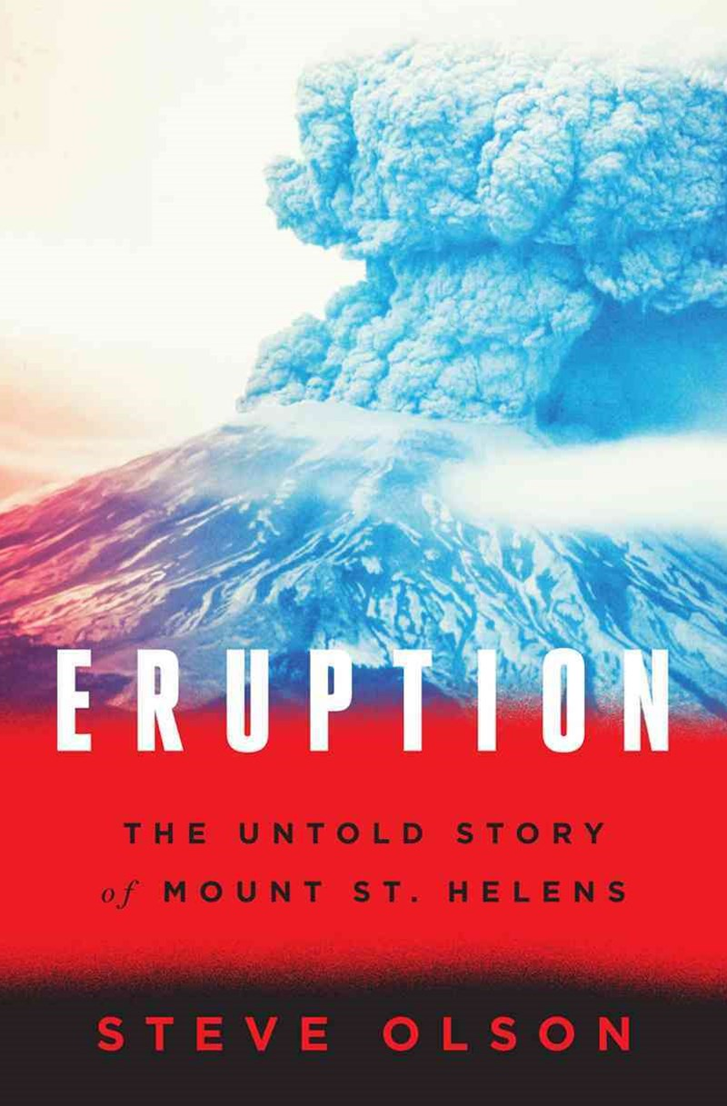 Eruption the Untold Story of Mount St. Helens