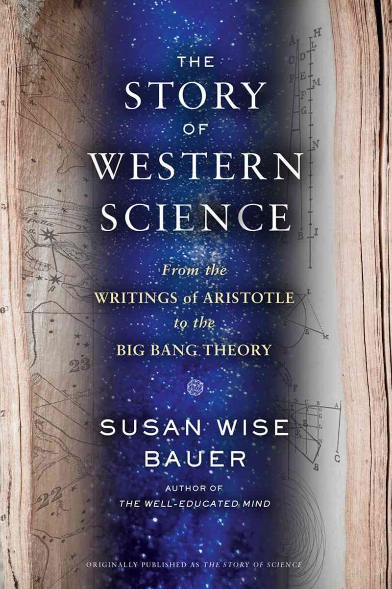 The Story of Science From the Writings of Aristotle to the Big Bang Theory