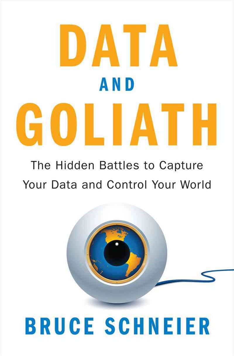 Data and Goliath the Hidden Battles to Capture Your Data and Control Your World