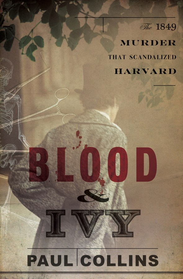 Blood & Ivy the 1849 Murder That Scandalized Harvard