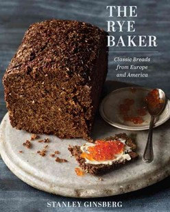 The Rye Baker Classic Breads From Europe and America by Stanley Ginsberg (9780393245219) - HardCover - Cooking Desserts