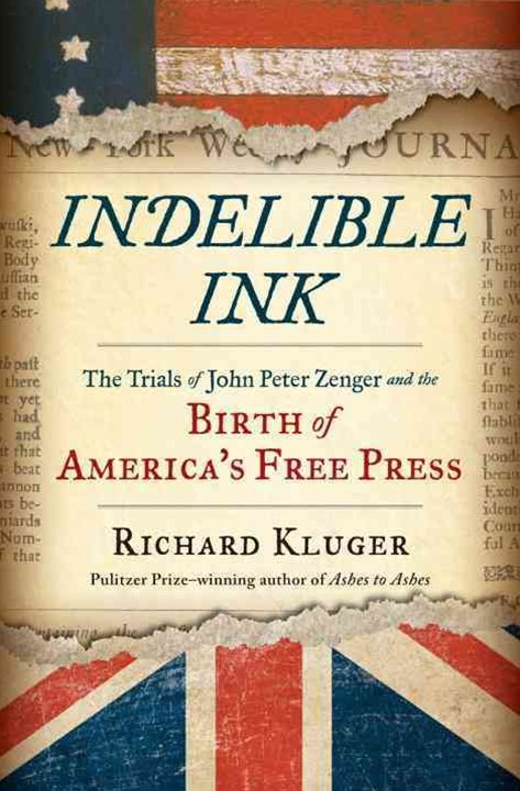 Indelible Ink the Trials of John Peter Zenger and the Birth of America's Free Press