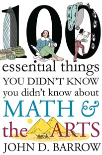100 Essential Things You Didn't Know You Didn't Know about Math and the Arts by John D. Barrow (9780393246551) - HardCover - Art & Architecture General Art