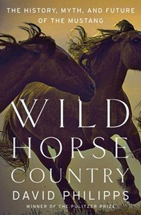 Wild Horse Country - The History, Myth, and Future of the Mustang, Americas Horse by David Philipps (9780393247138) - HardCover - Modern & Contemporary Fiction Literature