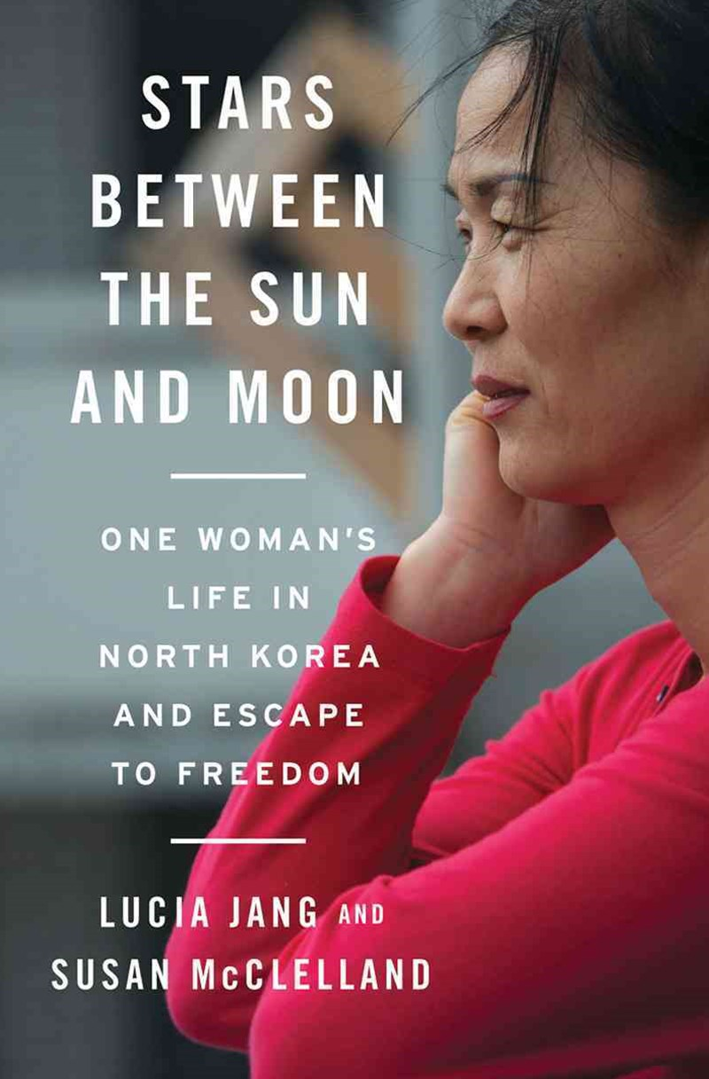 Stars Between the Sun and Moon One Woman's Life in North Korea and Escape to Freedom