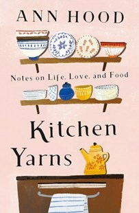 Kitchen Yarns by Ann Hood (9780393249507) - HardCover - Biographies General Biographies
