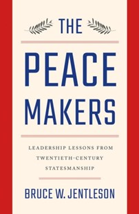 The Peacemakers Leadership Lessons From Twentieth-century Statesmanship by Bruce W. Jentleson (9780393249569) - HardCover - Politics Political Issues