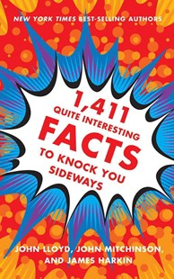 1,411 Quite Interesting Facts to Knock You Sideways by John Lloyd, John Mitchinson, James Harkin (9780393249873) - HardCover - History