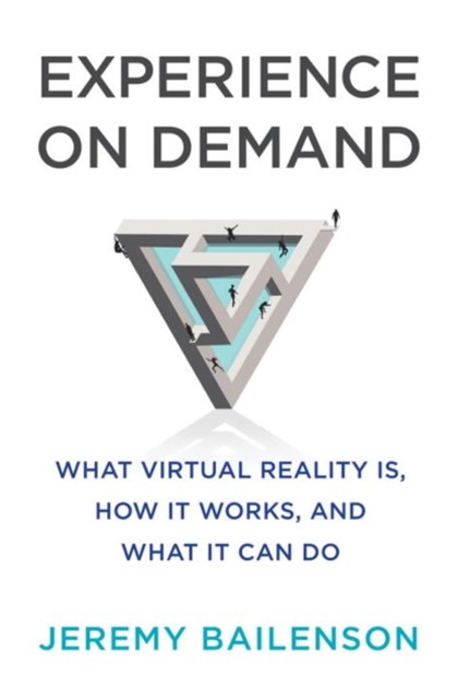 Experience on Demand What Virtual Reality Is, How It Works, and What It Can Do