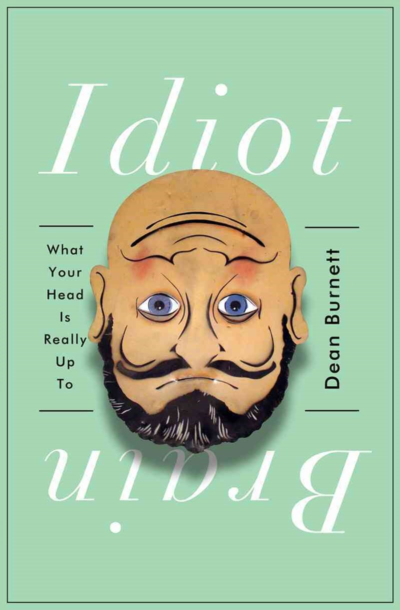Idiot Brain - What Your Head Is Really Up To
