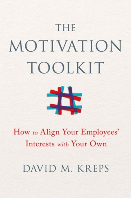 The Motivation ToolKit How to Align Your Employees' Interests with Your Own