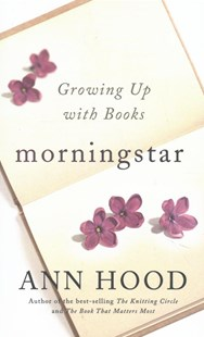 Morningstar Growing Up with Books by Ann Hood (9780393254815) - HardCover - Biographies General Biographies
