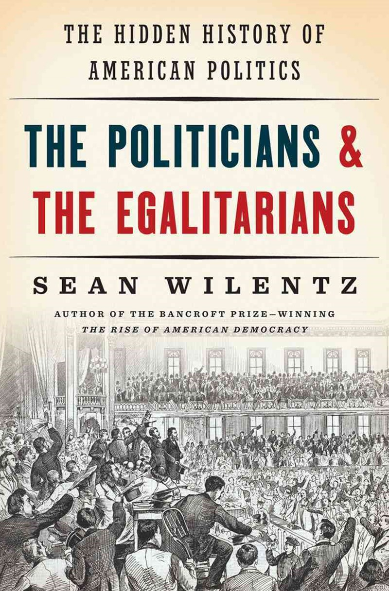 The Politicians and the Egalitarians the Hidden History of American Politics