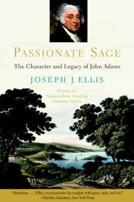 Passionate Sage the Character and Legacy of John Adams