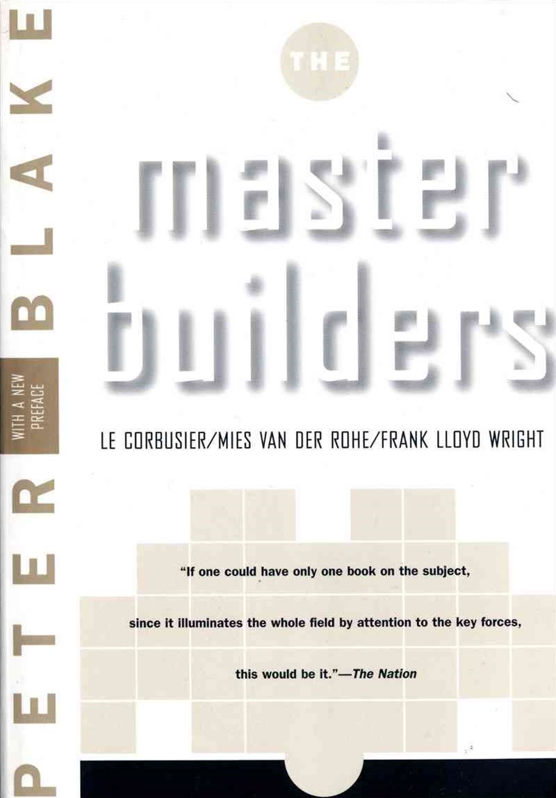 Master Builders Le Corbusier, Mies Van Der Rohe, and Frank Lloyd Wright