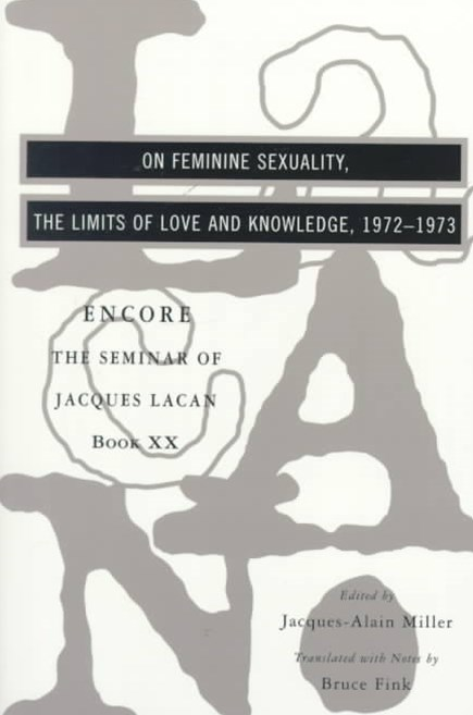 The Seminar of Jacques Lacan on Feminine Sexuality, the Limits of Love and Knowledge