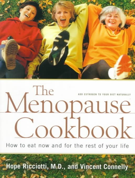 The Menopause Cookbook How to Eat Now and for the Rest of Your Life
