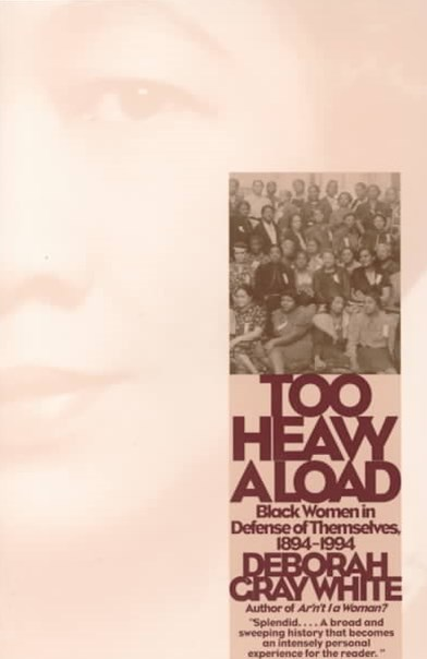 Too Heavy a Load Black Women in Defense of Themselves, 1894-1994