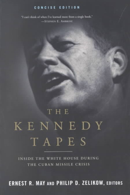 The Kennedy Tapes Inside the White House During the Cuban Missile Crisis