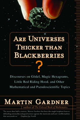 Are Universes Thicker Than Blackberries? Discourses on Godel, Magic Hexagrams, Little Red Riding Hood, and Other Mathematical and Pseudoscientific Top