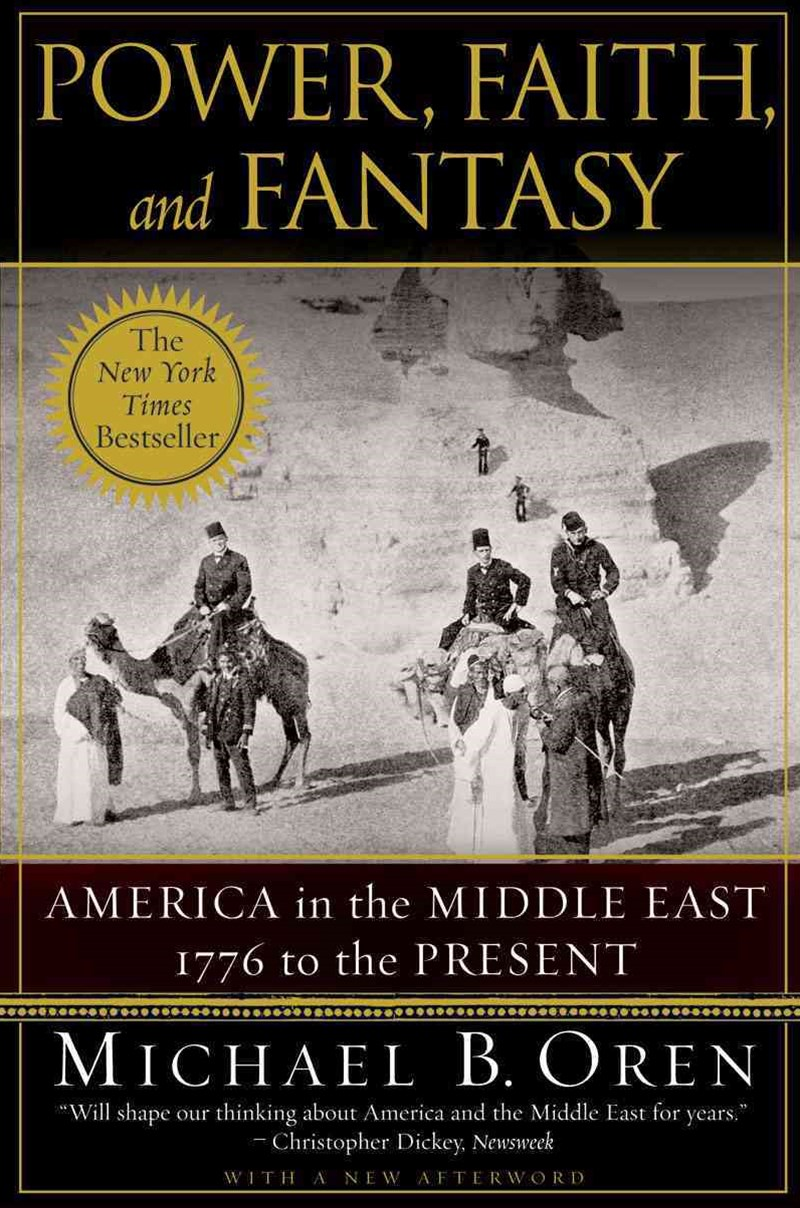 Power, Faith, and Fantasy America in the Middle East