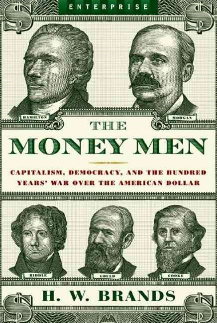 The Money Men Capitalism, Democracy, and the Hundred Years' War Over the American Dollar