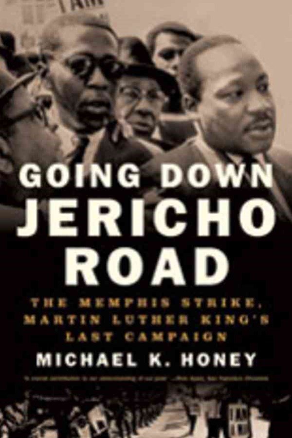 Going Down Jericho Road the Memphis Strike, Martin Luther King's Last Campaign