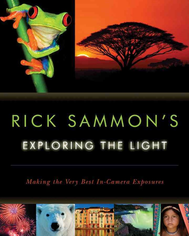 Rick Sammon's Exploring the Light Making the Very Best In-camera Exposures