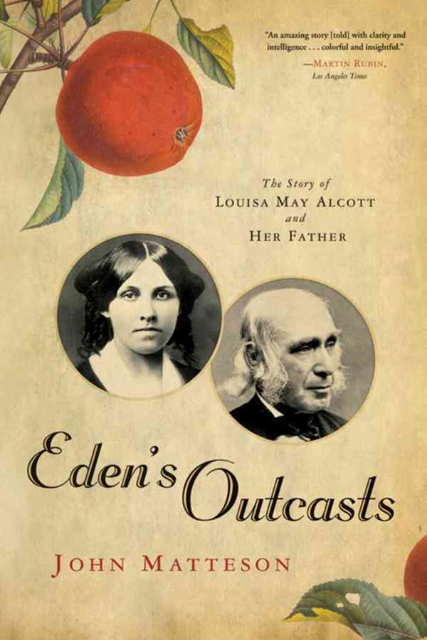 Eden's Outcasts the Story of Louisa May Alcott and Her Father
