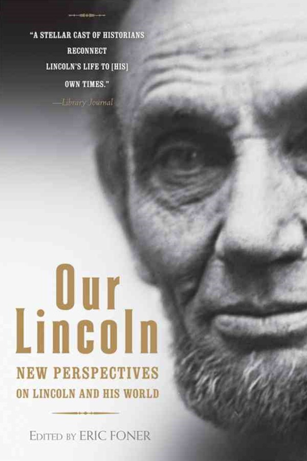 Our Lincoln New Perspectives on Lincoln and His World