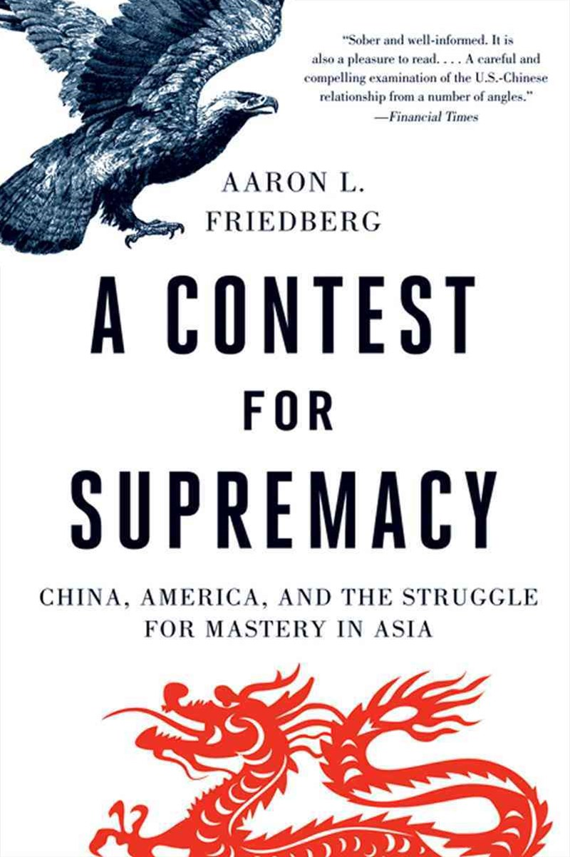 A Contest for Supremacy China, America, and the Struggle for Mastery in Asia