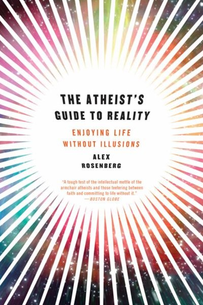 The Atheist's Guide to Reality Enjoying Life Without Illusions