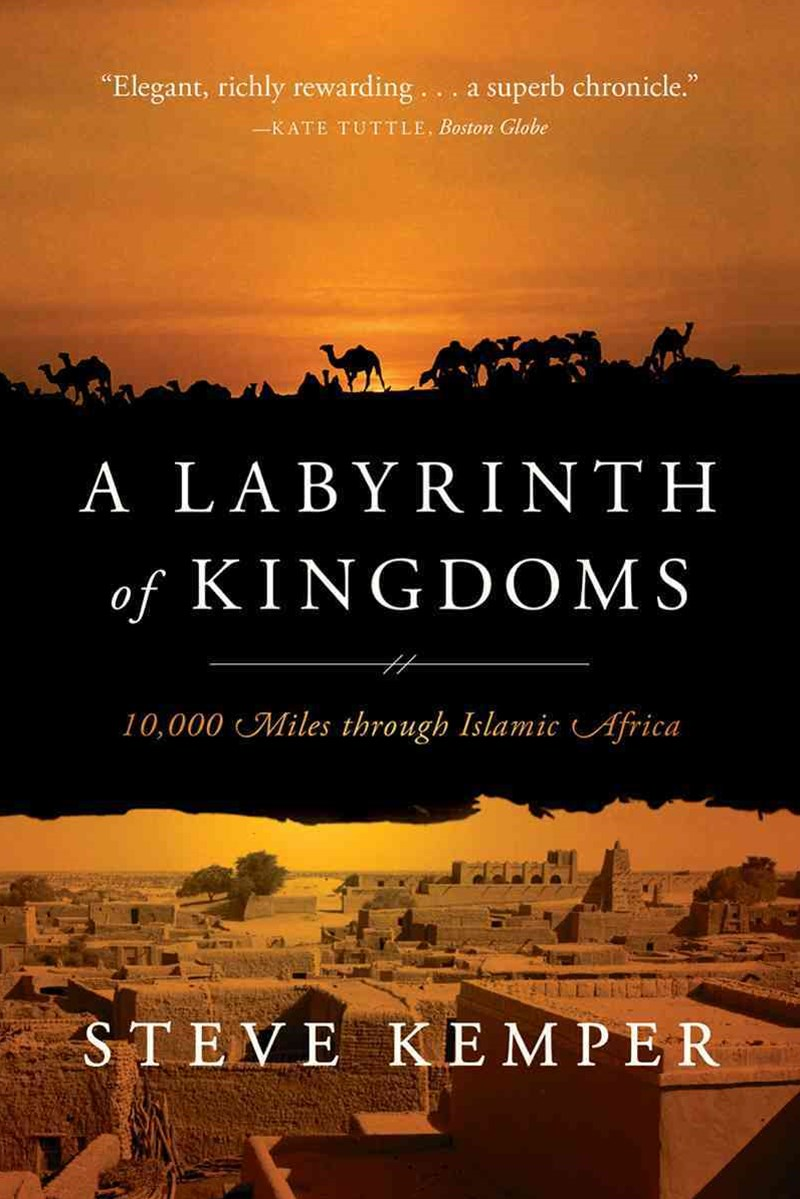A Labyrinth of Kingdoms 10,000 Miles Through Islamic Africa