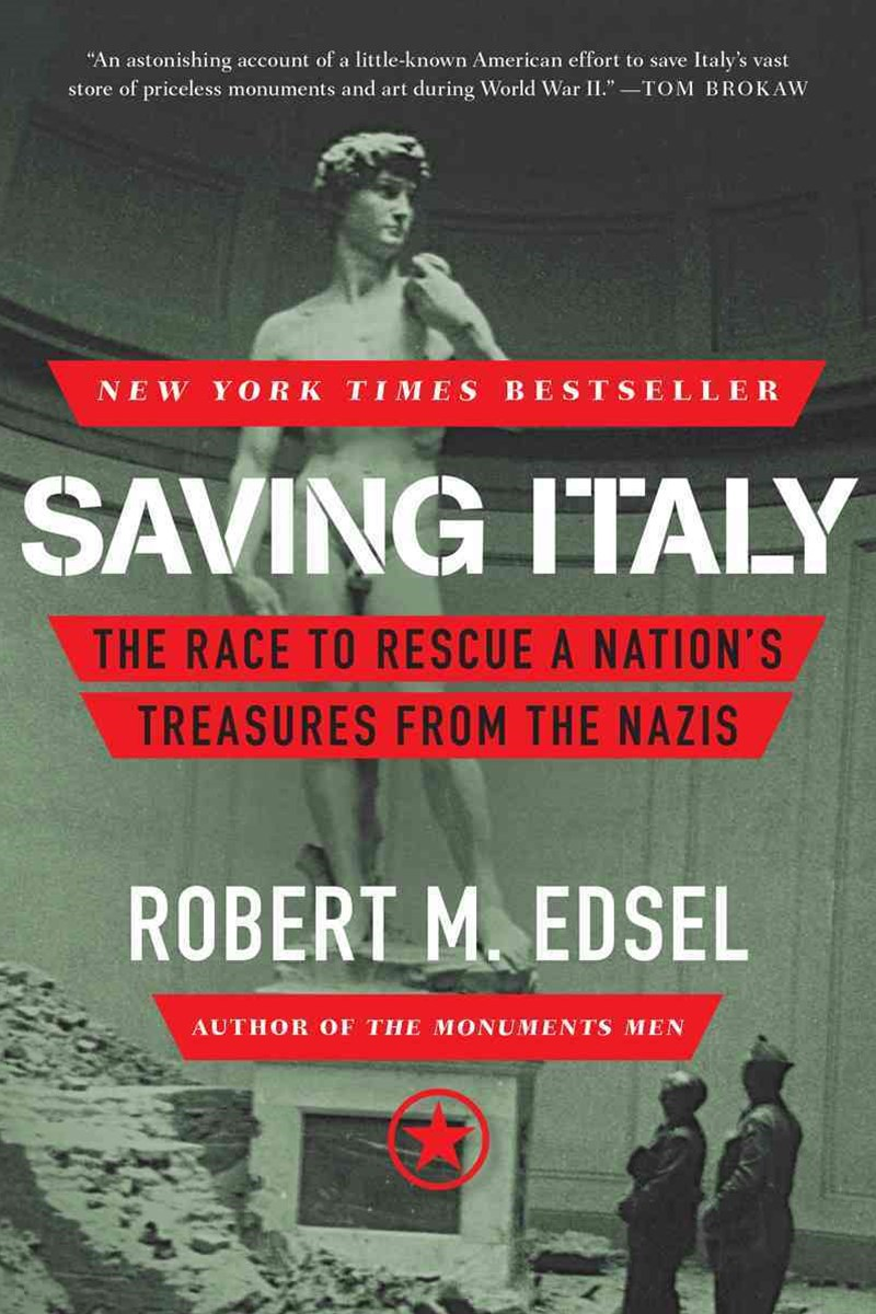 Saving Italy the Race to Rescue a Nation's Treasures From the Nazis