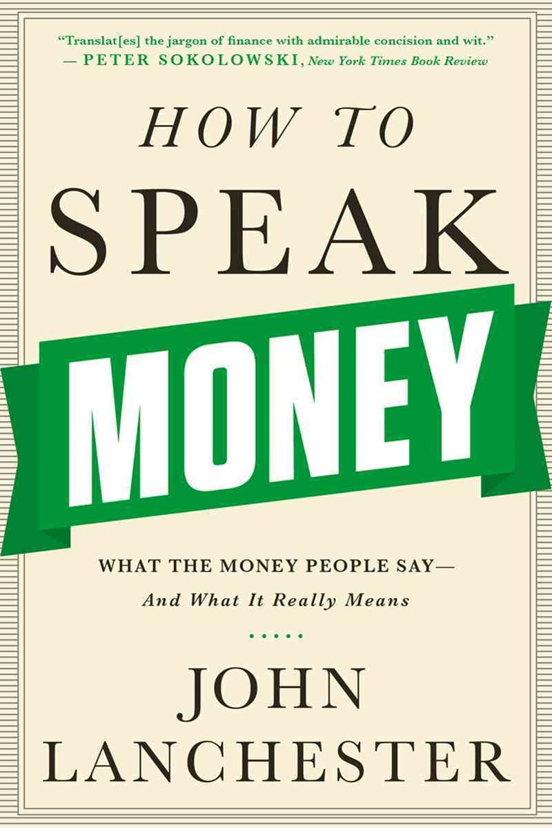 How to Speak Money - What the Money People Say-And What It Really Means