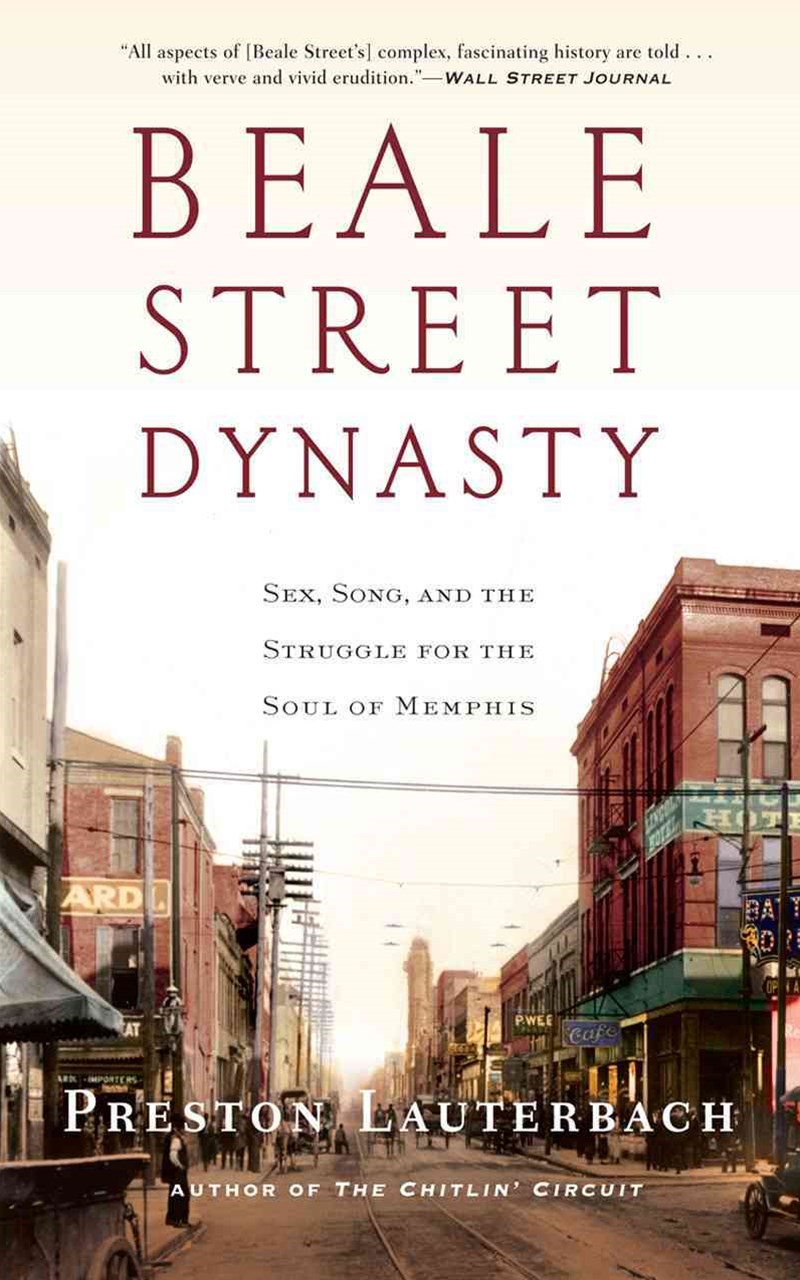 Beale Street Dynasty Sex, Song, and the Struggle for the Soul of Memphis