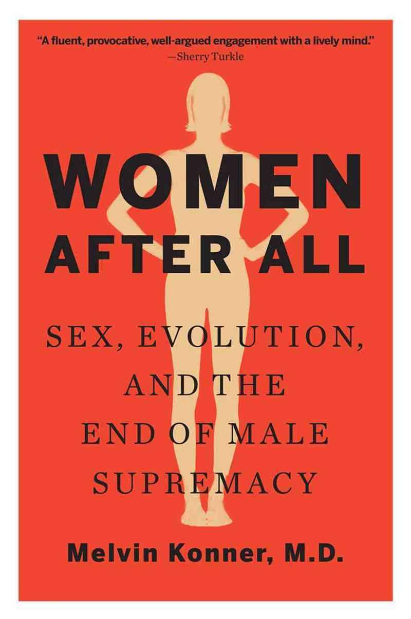 Women After All Sex, Evolution, and the End of Male Supremacy
