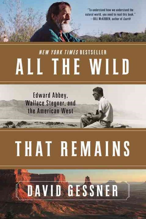 All the Wild That Remains Edward Abbey, Wallace Stegner, and the American West