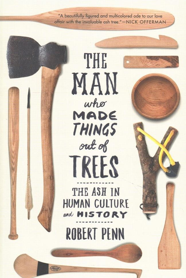 Man Who Made Things Out of Trees - The Ash in Human Culture and History