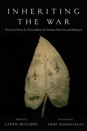 Inheriting the War Poetry & Prose By Descendants of Vietnam Veterans and Refugees