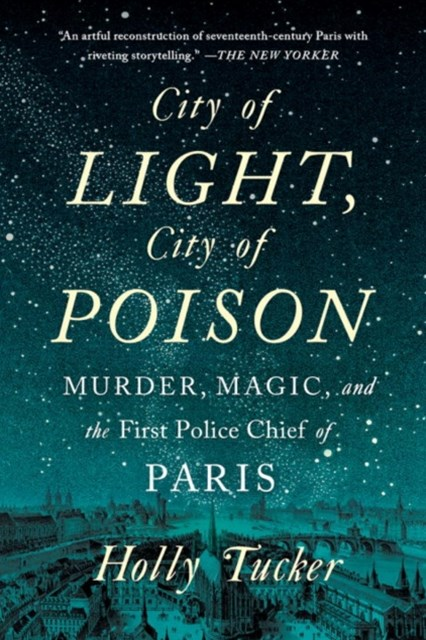 City of Light, City of Poison Murder, Magic, and the First Police Chief of Paris