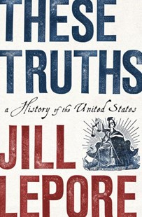 These Truths - a History of the United States by Jill Lepore (9780393635249) - HardCover - History Latin America