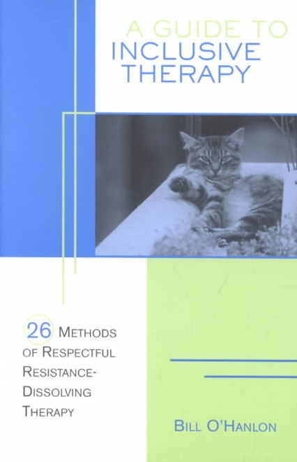 A Guide to Inclusive Therapy 26 Methods of Respectful, Resistance-dissolving Therapy