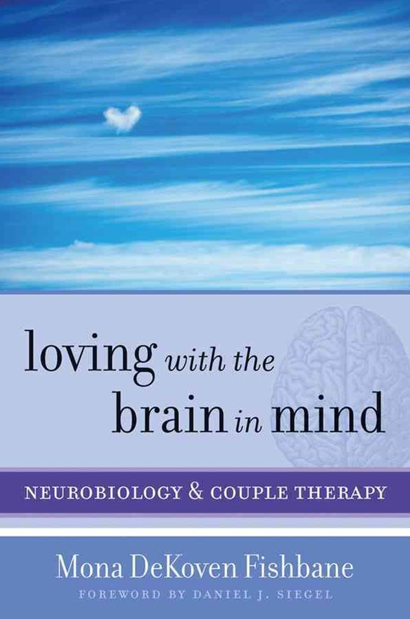 Loving with the Brain in Mind Neurobiology and Couple Therapy