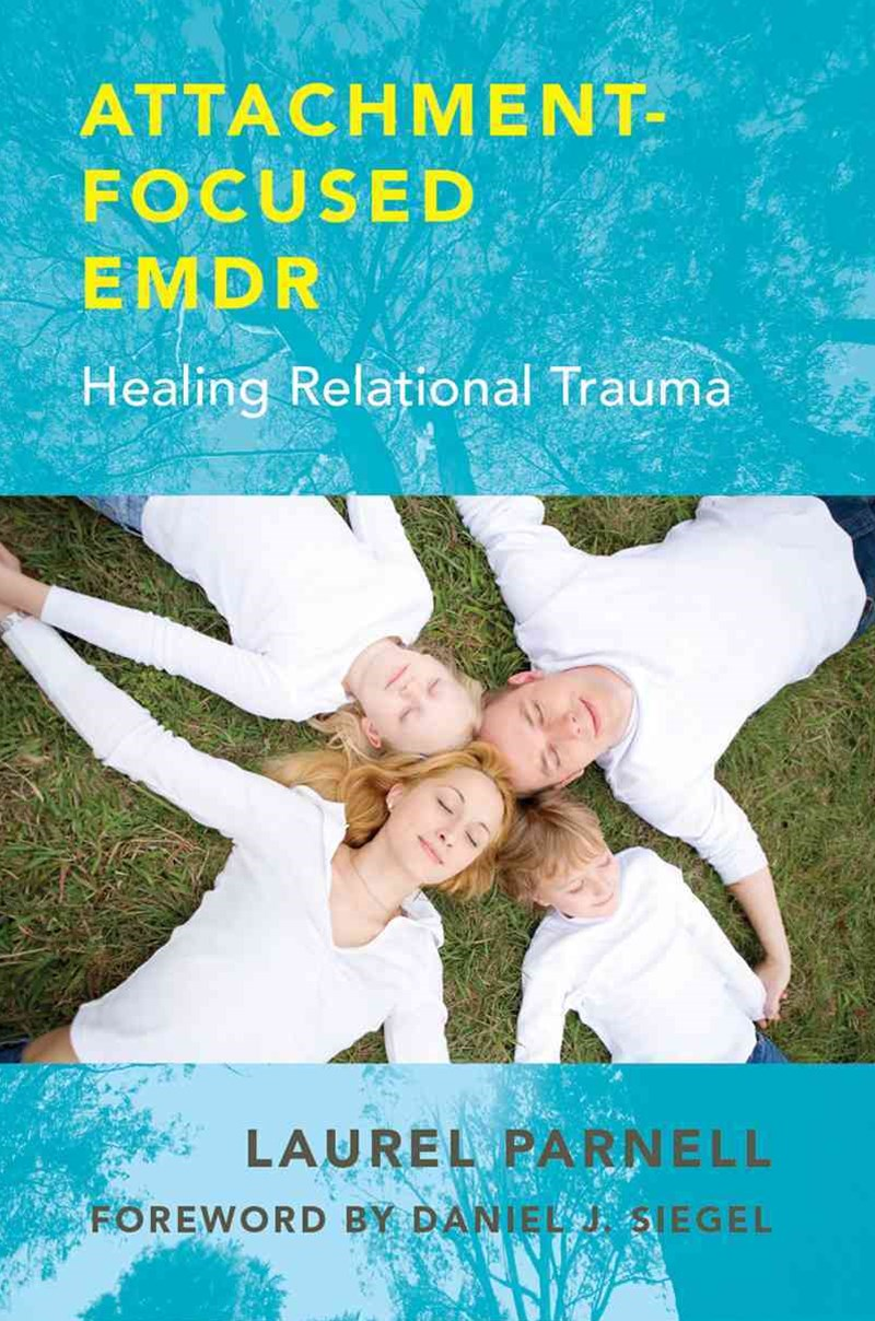 Attachment-focused Emdr Healing Relational Trauma